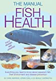 Manual of Fish Health: Everything You Need to Know About Aquarium Fish, Their Environment and Disease Prevention