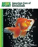 Aquarium Care of Goldfish (Animal Planet Pet Care Library)