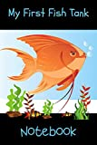 My First Fish Tank Notebook: Kid Fish Tank Maintenance Tracker Notebook For All Your Fishes' Needs. Great For Recording Fish Feeding, Water Testing, Water Changes, And Overall Fish Observations.