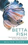 Betta Fish: The Simple Guide to Caring for Your Magical Betta