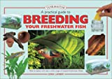 A Practical Guide to Breeding Your Freshwater Fish (Tankmasters Series)
