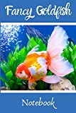 Fancy Goldfish Notebook: Customized Goldfish Tank Maintenance Record Book. Great For Monitoring Water Parameters, Water Change Schedule, And Breeding Conditions