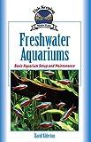 Freshwater Aquariums: Basic Aquarium Setup and Maintenance (Fish Keeping Made Easy)