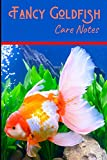Fancy Goldfish Care Notes: Customized Goldfish Tank Maintenance Record Book. Great For Monitoring Water Parameters, Water Change Schedule, And Breeding Conditions